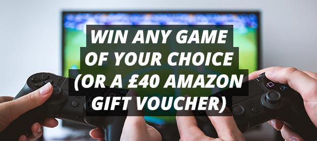 Win Any Game of Your Choice or a £40 Amazon Gift Voucher